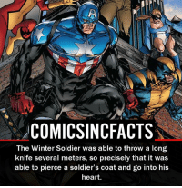 Batman, Disney, and Memes: COMICSINCFACTS  The Winter Soldier was able to throw a long  knife several meters, so precisely that it was  able to pierce a soldier's coat and go into his  heart. Damn... insane accuracy. Please Turn On Your Post Notifications For My Account😜👍! - - - - - - - - - - - - - - - - - - - - - - - - Batman Superman DCEU DCComics DeadPool DCUniverse Marvel Flash MarvelComics MCU MarvelUniverse Netflix DeathStroke JusticeLeague StarWars Spiderman Ironman Batman Logan TheJoker Like4Like L4L WonderWoman DoctorStrange Flash JusticeLeague WonderWoman Hulk Disney CW DarthVader Tonystark Wolverine