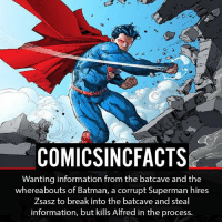 Batman, Disney, and Memes: COMICSINCFACTS  Wanting information from the batcave and the  whereabouts of Batman, a corrupt Superman hires  Zsasz to break into the batcave and steal  information, but kills Alfred in the process. Who is excited for Injustice 2 ?! Please Turn On Your Post Notifications For My Account😜👍! - - - - - - - - - - - - - - - - - - - - - - - - Batman Superman DCEU DCComics DeadPool DCUniverse Marvel Flash MarvelComics MCU MarvelUniverse Netflix DeathStroke JusticeLeague StarWars Spiderman Ironman Batman Logan TheJoker Like4Like L4L WonderWoman DoctorStrange Flash JusticeLeague WonderWoman Hulk Disney CW DarthVader Tonystark Wolverine logan