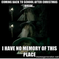 Uuggh! I'm so behind cause of what happened to my arm! 20 missing assignments!! 😭😭: COMING BACK TO SCHOOL AFTER CHRISTMAS  BREAK  I HAVE NO MEMORY OF THIS  PLACE  memegenerator net Uuggh! I'm so behind cause of what happened to my arm! 20 missing assignments!! 😭😭