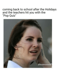 """cantrelate Cuz I'm done with school ✌ lanadelreyactions lanadelrey @lanadelrey: coming back to school after the Holidays  and the teachers hit you with the  """"Pop Quiz  alanadelreyactions cantrelate Cuz I'm done with school ✌ lanadelreyactions lanadelrey @lanadelrey"""