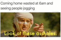 Funny, Home, and Tomorrow: Coming home wasted at 6am and  seeing people jogging  @moistbuddha  Look at these assholes. Me tomorrow morning https://t.co/DOzpH1KETk