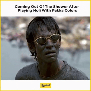 Memes, Shower, and 🤖: Coming Out Of The Shower After  Playing Holi With Pakka Colors  Bewakoof  com Aur khelo pakke color se!