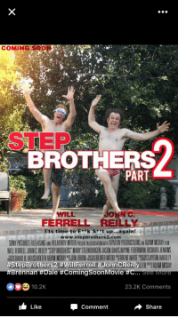 Best Valentine's gift ever: COMING SOO  STEP  BROTHERS  PART  WILL  FERRELL REILLY  Its time to F k s* t up... again!  www.stepbrothers2.com  WILLERRELIJOHNCRELLY STEPBROTHERS MARY SIENBURGENASON OAVISWATNERIERMANRCHAROJENKNS  #StepBrothers 2 #WillFerrelly#JohnCReilly LER ADAM MDAY  Brennan Dale HC  Movie  10.2K  23.2K Comments  comment Like  Share Best Valentine's gift ever
