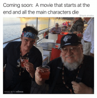 Funny, Soon..., and Movie: Coming soon: A movie that starts at the  end and all the main characters die  @tank.sinatra  0  MADE WITH MOMUSs Can't wait