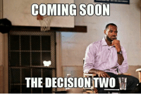 COMING SOON  THE DECISION TWO LeBron James: Decision Part 2!  Like Us NBA LOLz!  Credit: Kevin Freeney