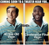 Chris Paul, Soon..., and Sports: COMING SOON TO A THEATER NEAR YOU  Steve Carell  Chris Paul  The  40 onference Fina  Virgin  Virgin  Better Late ThunNever. Lol 😂 who's watching??? hahaa DoubleTap and Tag virgins lol jk
