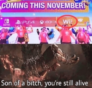 He's here to stay.: COMING THIS NOVEMBER!  XBOXO Wi  LPS4  STADIA  Son of a bitch, you're still alive He's here to stay.
