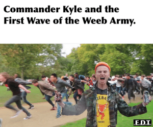 Army, Aliens, and Free: Commander Kyle and the  First Wave of the Weeb Army.  EBA  WHISKY Free the Aliens! Take No Prisoners!