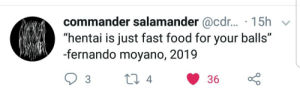 "Fast Food, Food, and Hentai: commander salamander@cd... 15h  ""hentai is just fast food for your balls""  -fernando moyano, 2019  Li 4  36  3 Big if true"