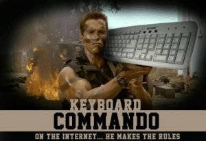 Internet tough guys - Meme by blue-cheese :) Memedroid: COMMANDO  ON THE INTERNET... HE MAKES THE RULES Internet tough guys - Meme by blue-cheese :) Memedroid