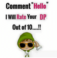 Hello, Memes, and Impossibility: Comment  Hello  I Will  Rate  Your  DP  Out of 10 It was impossible to reply all 2k comments  but I have tried my best to rate as many as possible sorry if I have not replied you