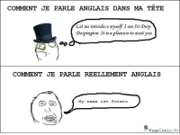 pleasure to meet you: COMMENT JE PARLE ANGLAIS DANS MA TETE  Let me introduce myself am SirDerp  Derpington. It is a pleasure to meet you.  COMMENT JE PARLE REELLEMENT ANGLAIS  My name  ist Potato  Rage Comic fr