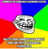 trollface: COMMENT ON SOMEONES FACEBOOK STATUS  DELETE YOUR COMMENTS TOMAKEIT  LOOK LIKE THEY RE TALKING TO  THEMSELVES  9mngguns rator not