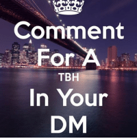 tbh: Comment  TBH  In Your  DM