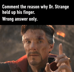 There can only be one Sherlock.: Comment the reason why Dr. Strange  held up his finger.  Wrong answer only There can only be one Sherlock.