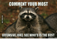Most Offensive Memes: COMMENT YOUR MOST  OFFENSIVE JOKE. SEE WHO'S IS THE BEST  MEMEFUL COM