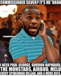 Even with all of this watch them still lose 😂😂 - Follow @2nbamemes: COMMISSIONER SILVERPIT'S ME BRON  @NBAMEMESGoat  INEED PAUL GEORGE GORDON HAYWARD  THE MONSTARS, AIRBUD, MELO  EVERY SPIDERMAN VILLAIN, AND 4 MORE REFS Even with all of this watch them still lose 😂😂 - Follow @2nbamemes