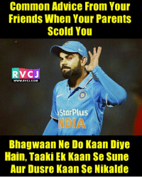 Memes, 🤖, and Commons: Common Advice From Your  Friends When Your Parents  Scold You  RV C  WWW. RVCJ.COM  Starplus  NDA  Bhagwaan Ne Do Kaan Diye  Hain, Taaki Ek Kaan Se Sune  Aur Dusre Kaan Se Nikalde Common Advice rvcjinsta