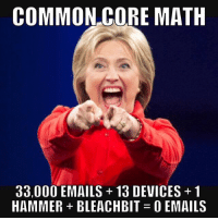 Give great American page a look & a like to join us! https://www.facebook.com/lastamericapatriots/ #TrumpIsWinning: COMMON CORE MATH  33,000 EMAILS 13 DEVICES 1  HAMMER BLEACHBIT O EMAILS Give great American page a look & a like to join us! https://www.facebook.com/lastamericapatriots/ #TrumpIsWinning