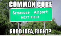 Thank You New York State!: COMMON CORE  Sryacuse Airport  NEXT RIGHT  GOOD IDEA, RIGHT  memegenerator.net Thank You New York State!
