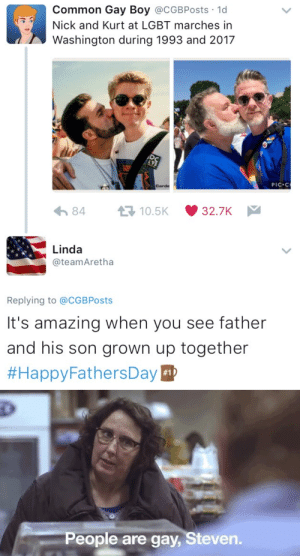 Lgbt, Common, and Nick: Common Gay Boy @CGBPosts 1d  Nick and Kurt at LGBT marches in  Washington during 1993 and 2017  Carde  PIC C  わ84  10.5K  '' 32.7K-  Linda  @teamAretha  Replying to @CGBPosts  It's amazing when you see father  and his son grown up together  #HappyFathersDayE   People are gay, Steven.