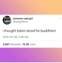 meirl: common sad girl  @sadgirlkms  i thought bdsm stood for buddhism  2018-04-26, 2:09 AM  3,907 Retweets 13.3K Likes meirl