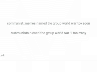 Memes, Communist, and 🤖: communist memes named the group world war too soon  cummunists named the group world war 1 too many  v4