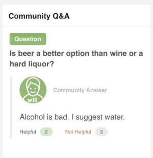 Stack Overflow be like: Community Q&A  Question  Is beer a better option than wine or a  hard liquor?  Community Answer  wH  Alcohol is bad. I suggest water.  Not Helpful  Helpful  2 Stack Overflow be like