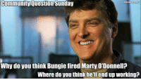 Community Question Sunday! -Chris: community Question Sunday  HALO MEme  Why do you think Bungie fired Marty O'Donnell?  Where do you thinkhell end up working? Community Question Sunday! -Chris