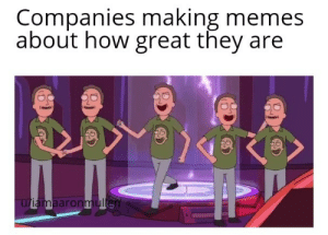 Im starting to see this a lot lately: Companies making memes  about how great they are  u/iamaaronmullen Im starting to see this a lot lately