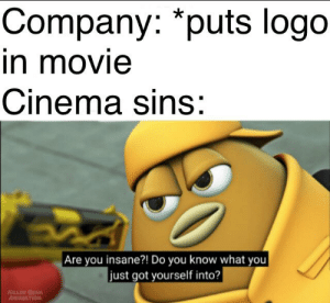 Best, Movie, and Dank Memes: Company: *puts logo  in movie  Cinema sins:  Are you insane?! Do you know what you  just got yourself into?  KLLER BAN  ANIMATION Killer Bean is best movie
