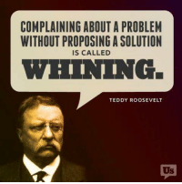 Don't like what money is doing to our political system? Come change it with us!: COMPLAINING ABOUT A PROBLEM  WITHOUT PROPOSING A SOLUTION  IS CALLED  TEDDY ROOSEVELT Don't like what money is doing to our political system? Come change it with us!