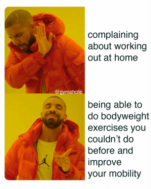 Complaining about working out at home vs. being able to do bodyweight exercises you couldn't do before and improve your mobility.  Gymaholic App: https://www.gymaholic.co  #fitness #motivation #meme #workout #gymaholic: Complaining about working out at home vs. being able to do bodyweight exercises you couldn't do before and improve your mobility.  Gymaholic App: https://www.gymaholic.co  #fitness #motivation #meme #workout #gymaholic
