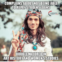 Memes, 🤖, and Usa: COMPLAINS ABOUTNOT BEING ABLE  TO REPAY  STUDENTLOANS  URNING  POINT USA  DOUBLE MAJORED IN  ART HIST  ORYAND WOMENS STUDIES #GameOfLoans