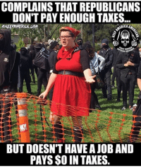 Liberals never seem to do their fair share for this country. Aka paying taxes! 😂: COMPLAINS THAT REPUBLICANS  DON'T PAY ENOUGH TAXES  ICA  PEACETH  RIOR FIRE  BUT DOESN'T HAVE A JOB AND  PAYS $O IN TAXES Liberals never seem to do their fair share for this country. Aka paying taxes! 😂