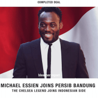 Chelsea, Memes, and 🤖: COMPLETED DEAL  bleacherreport  MICHAEL ESSIEN JOINS PERSIB BANDUNG  THE CHELSEA LEGEND JOINS INDONESIAN SIDE Welcome to Indonesia @iam_ess PersibBandung LegendChelsea jarintojahat