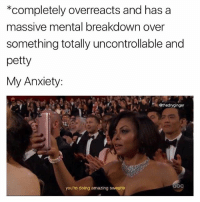 My Anxiety has been rooting for me a lot lately: *completely overreacts and has a  massive mental breakdown over  something totally uncontrollable and  petty  My Anxiety:  @thedryginger  you're doing amazing sweetie My Anxiety has been rooting for me a lot lately