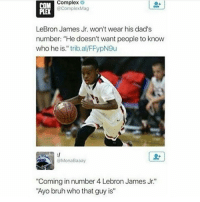 """Big dummy: Complex  Complex Mag  LeBron James Jr. won't wear his dad's  number: """"He doesn't want people to know  who he is."""" trib al  @Mona Baaay  """"Coming in number 4, Lebron James Jr.'  """"Ayo bruh who that guy is"""" Big dummy"""