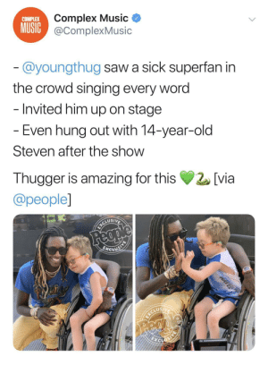 Good guy Thugger: Complex Music  MUSIC@ComplexMusic  COMPLEX  @youngthug saw a sick superfan in  the crowd singing every word  - Invited him up on stage  - Even hung out with 14-year-old  Steven after the show  Thugger is amazing for this  [via  @people]  Feople  BCLUSINE  ICLUEIE  ICORIVA  Feci  WAVEB Good guy Thugger