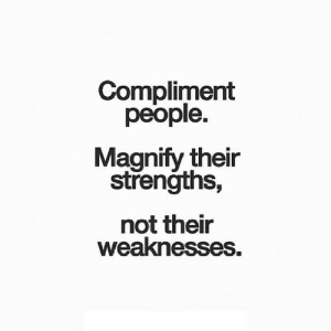 Net, Href, and People: Compliment  people.  Magnify their  strenğths,  not thei  weaknesses. https://iglovequotes.net/