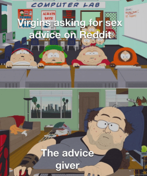 All too often: COMPUTER LAB  Abres:  Awey SHUP!!  IS MANres  ALWAYS  CORN  SAVE!  Virgins asking for sex  advice on Reddit  The advice  giver All too often