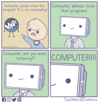 Computer, Web, and You: Computer, please close this Computer, pledse close  programl It is not responding!  that program  @System32Comics  Compufer, dre you even  listening?l  WEB  TOON  System32Comics Oh no!