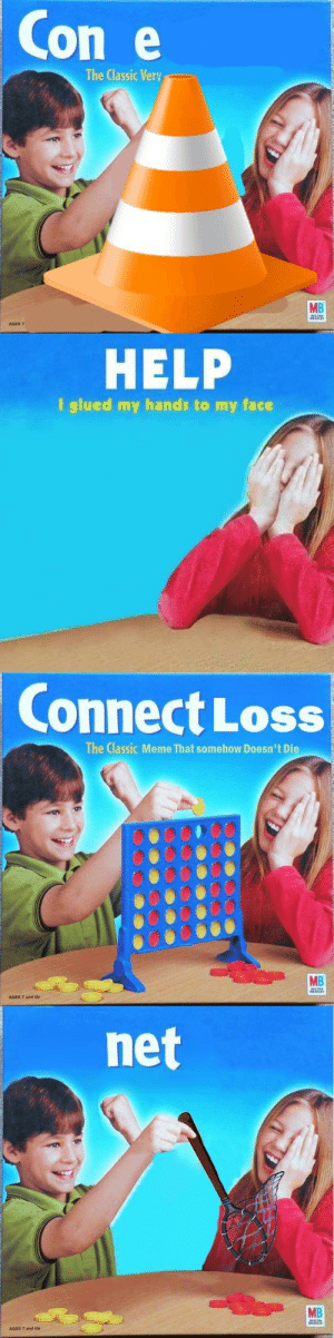 Funny, Meme, and Target: Con e  The Classic Very  MB  AGES 7   HELP  I glued my hands to my face   Connect Loss  The Classic Meme That somehow Doesn't Die  MB  AGES 7 and Up   net  MB  AGES T and Up paulthebukkit: some fool: wokeness is killing humor, only offensive jokes are funny  me, an intellectual: well just hold on a second