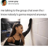 Group Chat, Memes, and Struggle: Conan gray  @conangray  me talking to the group chat even tho i  know nobody's gonna respond anyways The struggle is real