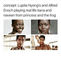 Bored, Life, and Memes: concept: Lupita Nyong'o and Alfred  Enoch playing real life tiana and  naveen from princess and the frog Who's up for a livestream I'm bored -mio