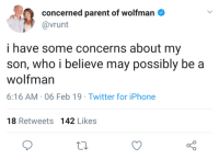 me_irl: concerned parent of wolfman  @vrunt  i have some concerns about my  son, who i believe may possibly be a  wolfman  6:16 AM-06 Feb 19 Twitter for iPhone  18 Retweets 142 Likes me_irl