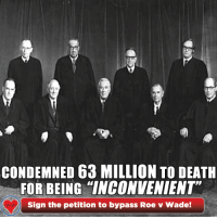 """Click, Memes, and Death: CONDEMNED 63 MILLION TO DEATH  FOR BEING """"INCONVENIENT""""  Sign the petition to bypass Roe v Wade! For over forty years, the ruling of Roe v. Wade has sentenced millions of innocent babies to their deaths. It is time to end this.   Click here to sign your petition in support of the Life at Conception Act!  ►►http://nationalprolifealliance.com/lacamf_petition.aspx?npla=IFH17&pid=fb156"""