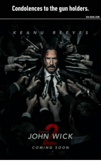 Can't wait for the next 77 kills.: Condolences to the gun holders  VIA 9GAG.COM  K E A N U  R E E V E S  JOHN WICK  COMING SOON Can't wait for the next 77 kills.