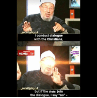 """Memri Tv: conduct dialogue  with the Christians,  MEMRI TV  but if the thots join  the dialogue, l say """"no"""""""