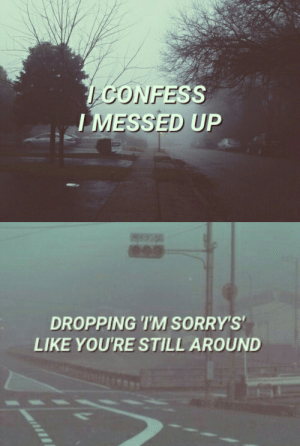 bleakweekend:  A Little Less 16 Candles // Fall Out Boy : CONFESS  MESSED UP   DROPPING 'T'M SORRY'S  LIKE YOU'RE STILL AROUND bleakweekend:  A Little Less 16 Candles // Fall Out Boy